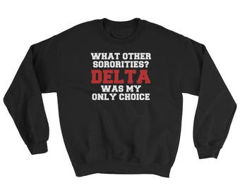 Delta Sigma Theta Was My Only Choice Sweatshirt