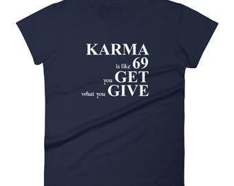 Karma is Like 69 you get what you give Tshirt Women's short sleeve t-shirt,karma typography, karma quotes, quote about karma