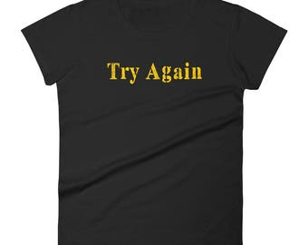 Try Again Tshirt Women's short sleeve t-shirt
