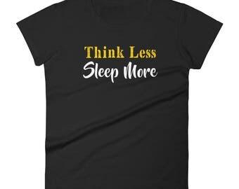 Think Less Sleep More Tshirt Women's short sleeve t-shirt