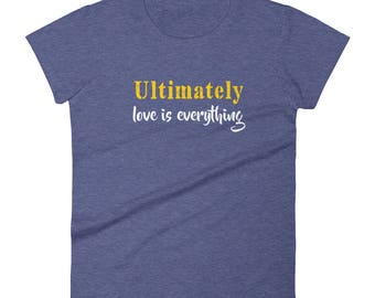 Ultimately_love_is_everything Tshirt Women's short sleeve t-shirt