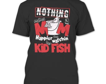 Nothing Makes A Mom Happier T Shirt, Watching Her Kid Fish T Shirt