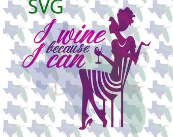 I wine because I can SVG and PNG - great for shirts, glasses, wine carriers, wine bottles,