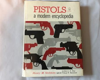 1961 Pistols A Modern Encyclopedia Hardcover Book With Dustcover Henry M. Stebbins