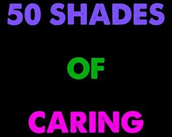 50 Shades of Caring T- Shirt