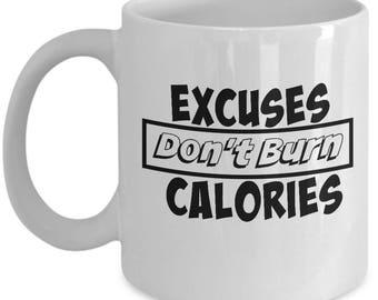 Fitness Gift - Excuses Don't Burn Calories Mug - White -#5