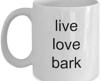Live love bark coffee. Coffee mug cup.