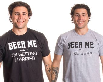 Beer Me, I'm Getting Married / Groom Groomsmen Funny Bachelor Party Joke T-shirt
