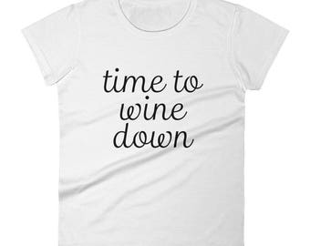 Time to wine down women's short sleeve t-shirt