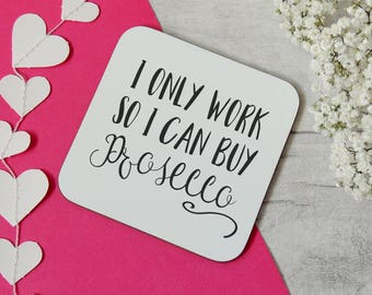 Personalised I only work so I can buy (Prosecco), funny wooden drinks coaster, prosecco coaster, drink coaster, wine coaster, friend coaster
