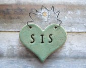 Sister Ornament - Sis - ceramic clay - heart shaped - personalized, handmade, ready to mail