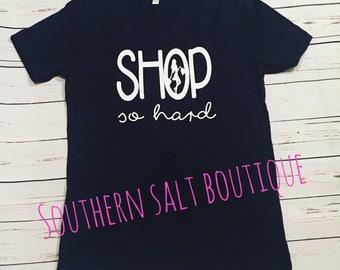 Shop So Hard T Shirt - Women's Shirt - Funny Black Friday Shirt