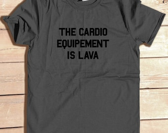 Exercise Shirts, the Cardio Equipment is Lava, Motivational Gym Tshirt, Workout Clothes, Graphic Tee, Activewear, Inspirational Shirt