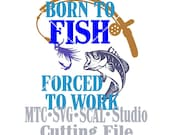 SVG Cut Files Born to Fish Forced to Work Quote Saying #01 Embellishment  MTC SCAL Cricut Silhouette Cutting File