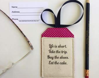 Luggage Tag, Life is Short, Take the Trip,  Spot your Luggage in a Jiffy, Secure Identification Vegan luggage tag
