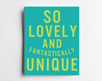 So Lovely and Fantastically Unique - ART PRINT