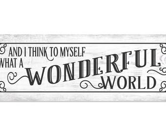 And I Think To Myself What A Wonderful World White Wood Wall Sign 6x18