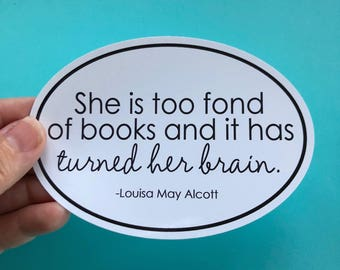 she is too fond of books, Louisa May Alcott bumper sticker
