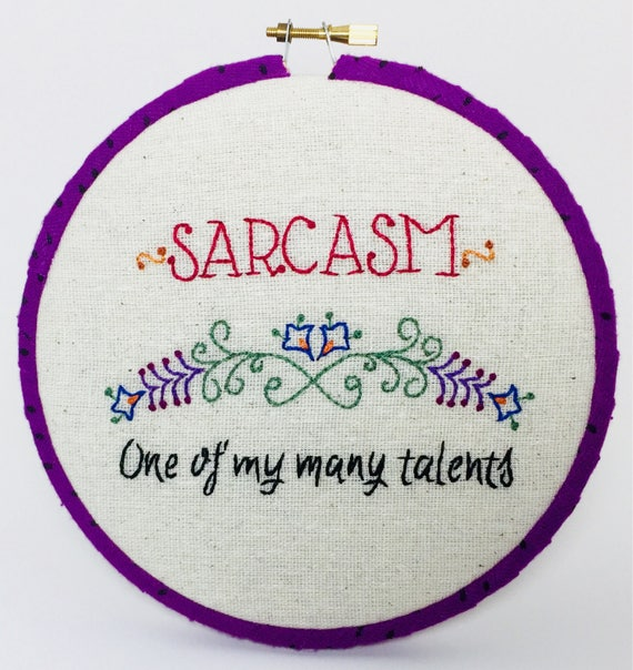 Sarcasm One of my Many Talents Hand Embroidered Hoop Art, Quirky  Phrase, Whimsical, Hand Embroidered