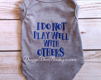 """Boy Dog T Shirt, Dog Top, Dog Tee, Pet T Shirt, """"I Do Not Play Well With Others"""" - XS, Small, Medium, Larger sizes available"""