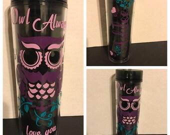 Owl Always Love you tumbler, Owl cup