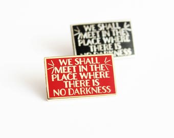 Meet in a Place where there Is No Darkness Lapel Pin George Orwell 1984 // Black Silver Gold Red hard enamel, book lover, literary gifts