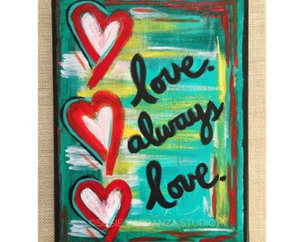 love. always love. Original painting by Susie Carranza. Acrylics on canvas. 9 by 12 inches. 40% donation to ACLU. Motivational art.