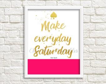 Make Everyday Saturday, Kate Spade print, Trendy Kate Spade, Designer, Kate Spade Print, wall decor, instant download