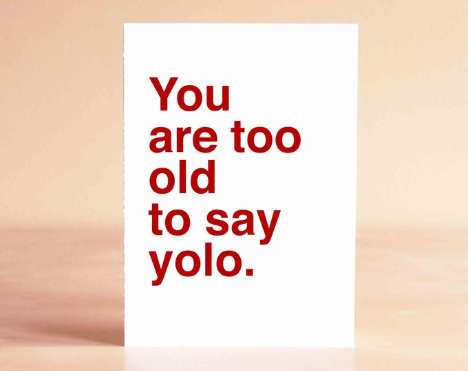 Funny 30th Birthday Card - Funny 40th Birthday Card - Funny Birthday Card - You are too old to say yolo.