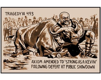 Tragedy 493: Strong As a Kevin Print
