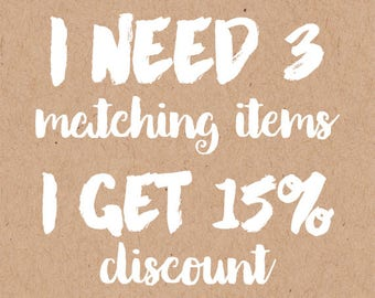 Buy more and save - pay 15% less for 3 matching items - PRINTABLE pdf files, I design - you print, for any design in my shop