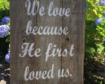 We love because He first loved us Bible verse ALL PAINTED rustic wood sign