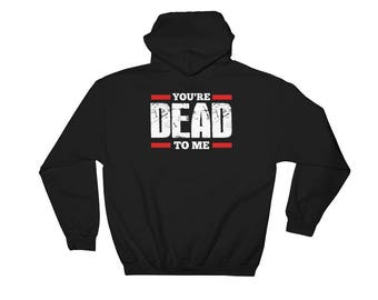 You're Dead To Me Hooded Sweatshirt