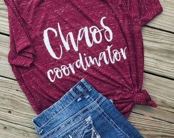 Chaos coordinator shirt - mom shirt- mom life - tired as a mother- trendy shirt - mom of boys