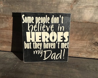 Some people don't believe in superheros but they haven't met my dad, sign