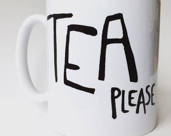 TEA Please - Mug - Fathers Day - Gift - Cup - Ceramic Mug - Tea