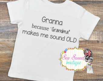 Granna because grandma makes me sound old, granna shirt, granna's kids, granna tshirt, i'm granna