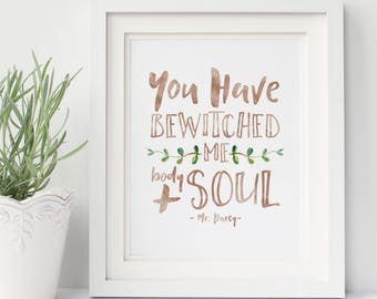 You have bewitched me. Body and soul - Pride and Prejudice - Mr. Darcy - Jane Austen - Hand Lettered - Typography - Print - Watercolor