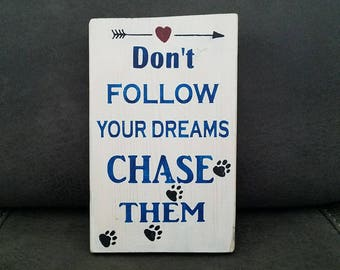 """""""Don't Follow Your Dreams Chase Them"""" - Wooden Sign"""