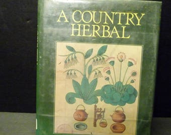 A Country Herbal- Lesley Gordon- array of herbs with history, powers, and recipes-1980 hardcover