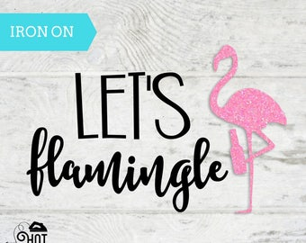 Let's Flamingle Iron on Decal - Flamingo Bachelorette - Flamingo Party - Tropical Bachelorette - Tropical Party - Pineapple -Bridesmaid A42