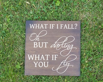 What if I fall,oh but darling what if I fly wood sign, rustic, farmhouse, home decor,wall decor