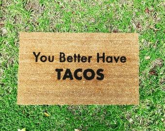 You Better Have Tacos Custom Doormat