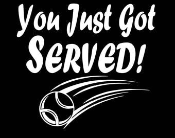 You Just Got Served! Tennis shirt