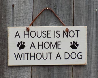 A House Is Not A Home Without A Dog, funny dog saying, wooden hanging sign, dog home decor. 4 inches by 8 inches