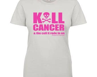 KILL CANCER & the cell it rode in on! Snarky Ladies T-shirt  by Stage4Products- Killin' that tumor with humor. Fight for your life!