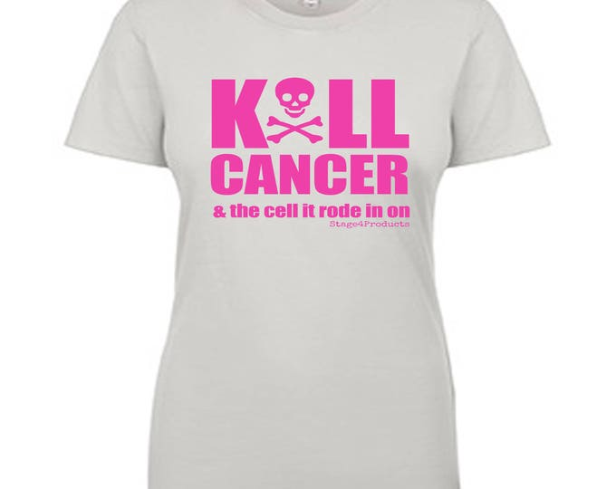 Featured listing image: KILL CANCER & the cell it rode in on! Snarky Ladies T-shirt  by Stage4Products- Killin' that tumor with humor. Fight for your life!