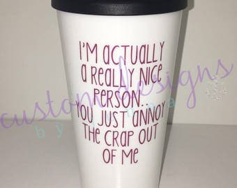 Actually a Really Nice Person || Sorry Not Sorry || You Annoy Me || Coffee || Travel Mug || Gift Idea