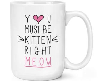 You Must Be Kitten Right Meow 15oz Mighty Mug Cup