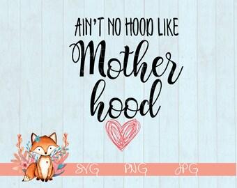Mother Hood SVG, Aint No Hood Like Mother Hood, Mom SVG, Motherhood SVG, Motherhood, Motherhood Design
